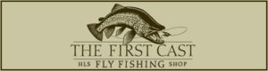 HLS The First Cast Fly Fishing Shop